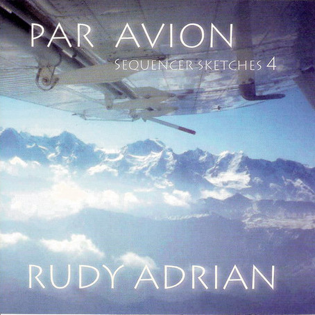 RUDY ADRIAN: Par Avion - Sequencer Sketches Vol. 4 (2007) (FR)