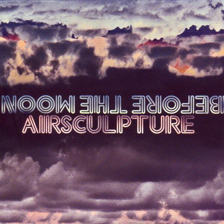 AIRSCULPTURE: Before The Moon (2010) (FR)