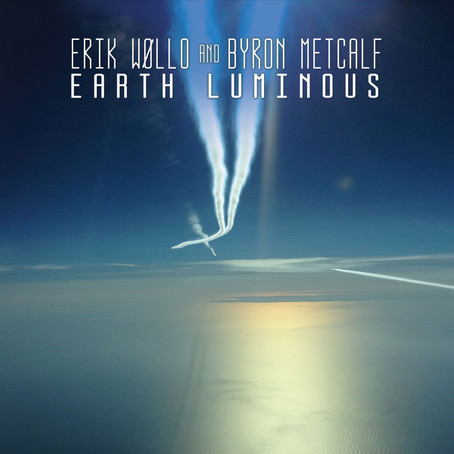 ERIK WOLLO & BYRON METCALF: Earth Luminous (2016) (FR)