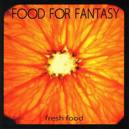 FOOD FOR FANTASY: Fresh Food (2010)
