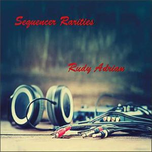 RUDY ADRIAN: Sequencer Rarities (2017) (FR)