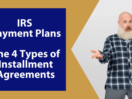 IRS Payment Plans: The 4 Types of Installment Agreements