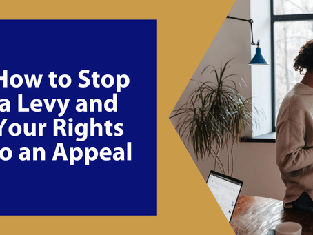IRS About to Levy Your Assets?  How to Stop a Levy and Your Rights to an Appeal