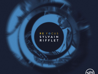 "SYLVAIN RIFFLET ""Re Focus"" nouvel album le 15 septembre 2017."