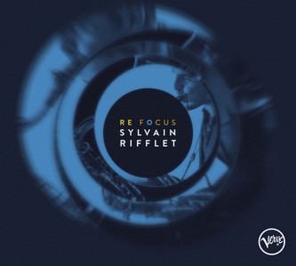 """SYLVAIN RIFFLET """"Re Focus"""" nouvel album le 15 septembre 2017."""