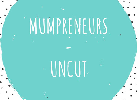 Mumpreneurs - Truthfully Uncut