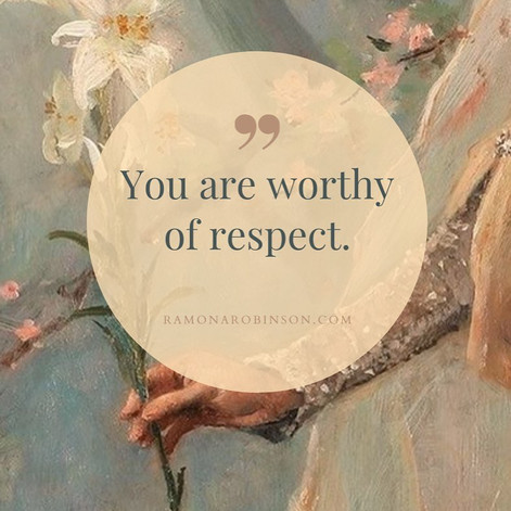 You are worthy of respect.