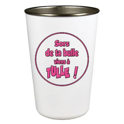 GOBELET CONIQUE INOX - SORS DE TA BULLE VIENS A TULLE - ROSE