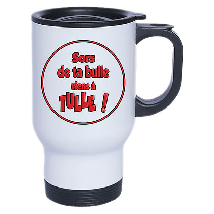 MUG ISOTHERME INOX - SORS DE TA BULLE VIENS A TULLE - ROUGE