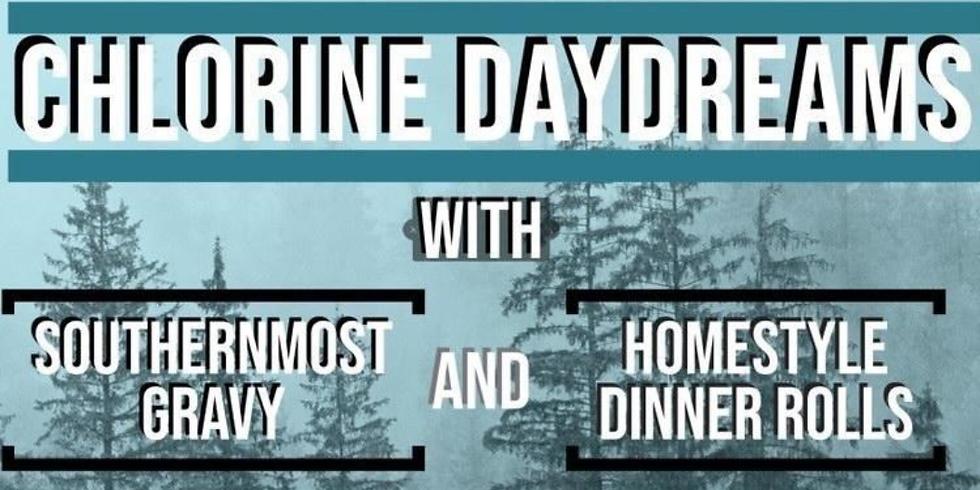 Chlorine Daydreams w/ Southernmost Gravy & Homestyle Dinner Rolls