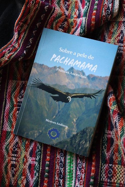 Sobre a pele de Pachamama - Práticas Ancestrais