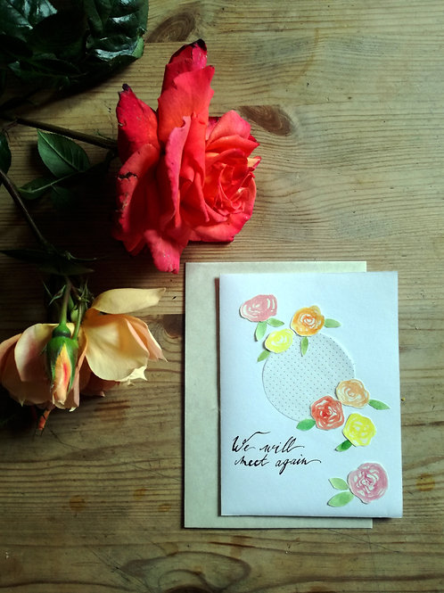We Will Meet Again, Handmade Greeting card with Warm Roses