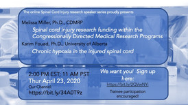 Dr. Melissa Miller - Spinal cord injury research funding within the Congressionally Directed Medical Research Programs.     Dr. Karim Fouad - Chronic hypoxia in the injured spinal cord.