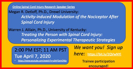 Dr. Megan Detloff - Activity-induced Modulation of the Nociceptor After Spinal Cord Injury.       Dr. Warren Alilain - Treating the Person with Spinal Cord Injury: Personalizing Experimental Therapeutic Strategies.