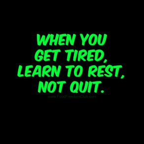 Rest. Don't Quit.