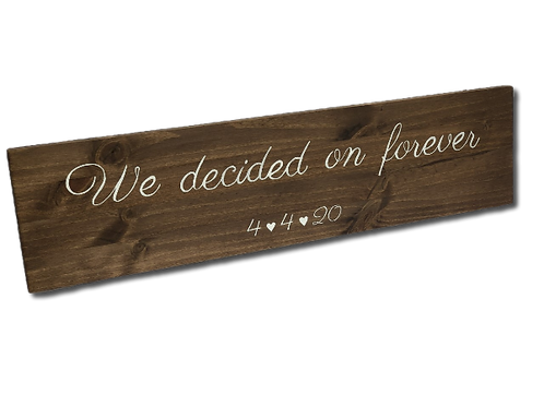 We decided on forever - Wood Sign
