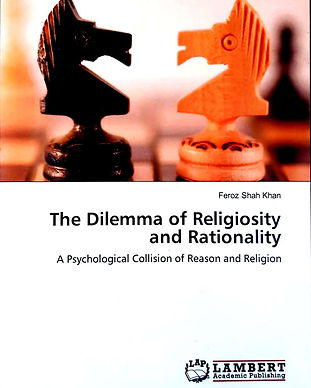 The Dilemma of Religiosity and Rationality. A book Published by Feroz Shah Khan. Feroz S Khan. Feroz Khan. Religion Book. Religious Philosophy, Theology Book. Religious Studies Book. Book on religion, Philosophy and Science by Feroz Khan.