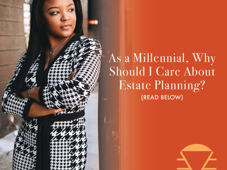 As a Millennial, Why Should I Care About Estate Planning?