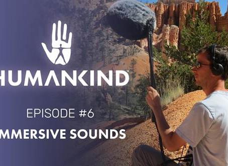 """'HUMANKIND' VIDEO-SERIE: Gefangen von den Klängen der Natur in Episode #6 """"Immersive Sounds"""""""