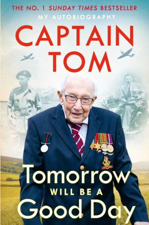 Tomorrow Will be a Good Day - Captain Tom Moore