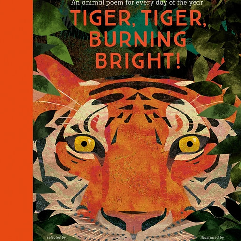 Tiger, Tiger, Burning Bright: An Animal Poem for Every Day of the Year