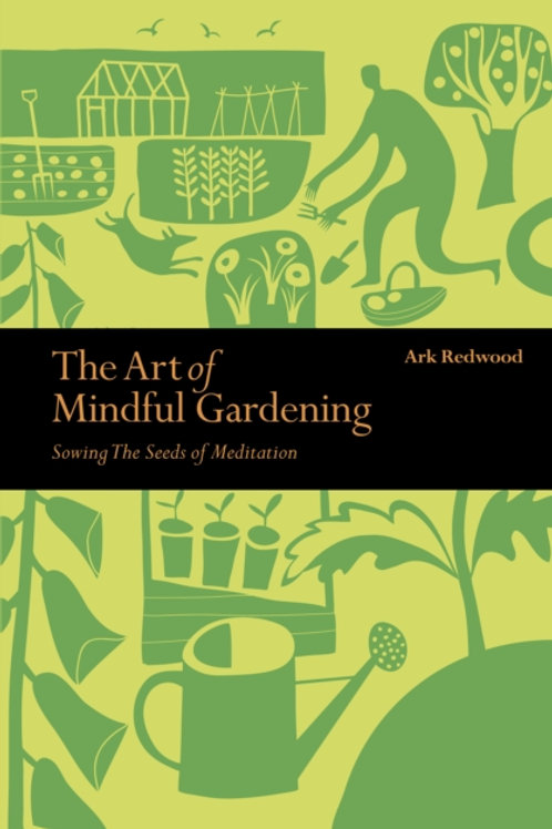 The Art of Mindful Gardening - Ark Redwood