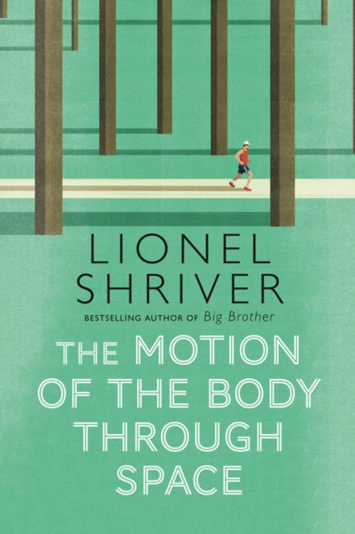 The Motion of the Body Through Space - Lionel Shriver