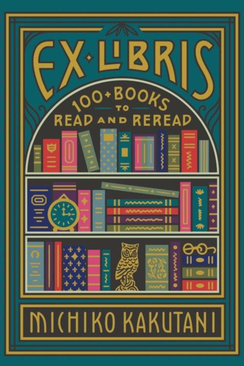 Ex Libris : 100+ Books to Read and Reread - Michiko Kakutani