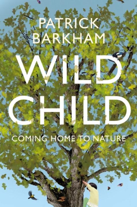 Wild Child - Patrick Barkham