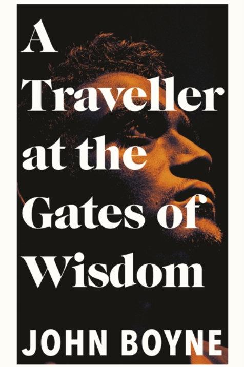 A Traveller at the Gates of Wisdom - John  Boyne