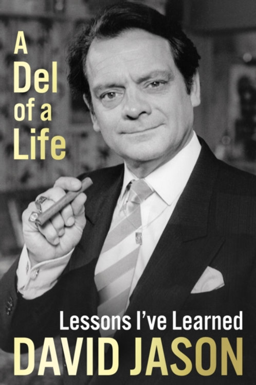 Del of a Life: Lessons I've Learned - David Jason