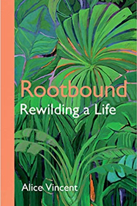 Rootbound: Rewilding A Life - Alice Vincent