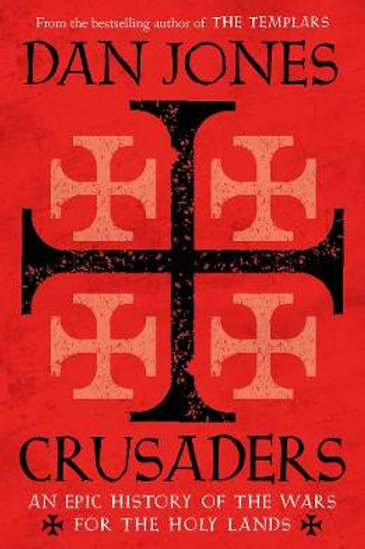 Crusaders : An Epic History of the Wars for the Holy Lands - Dan Jones