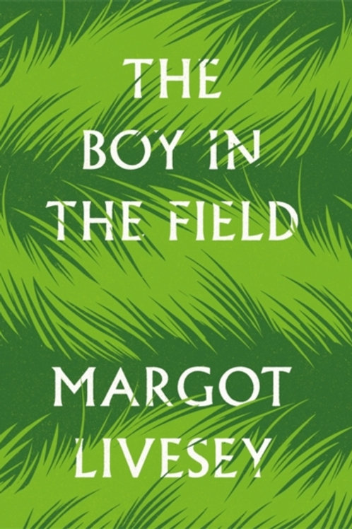 The Boy in the Field - Margot Livesey