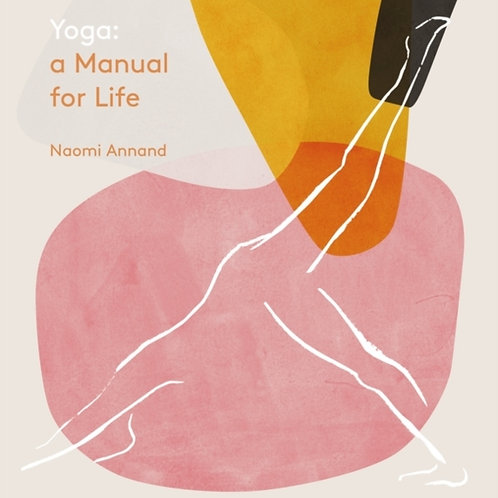Yoga: A Manual For Life - Naomi Annand