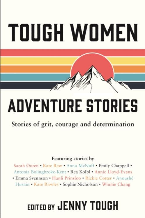 Tough Women Adventure Stories : Stories of Grit, Cour - Jenny Tough