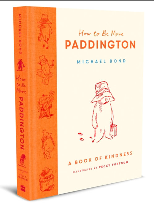 How to Be More Paddington: A Book of Kindness - Michael Bond