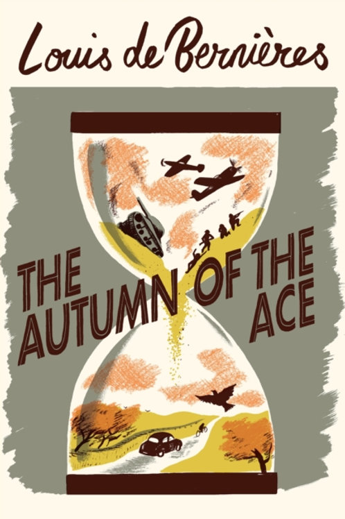 The Autumn of the Ace - Louis de Bernieres