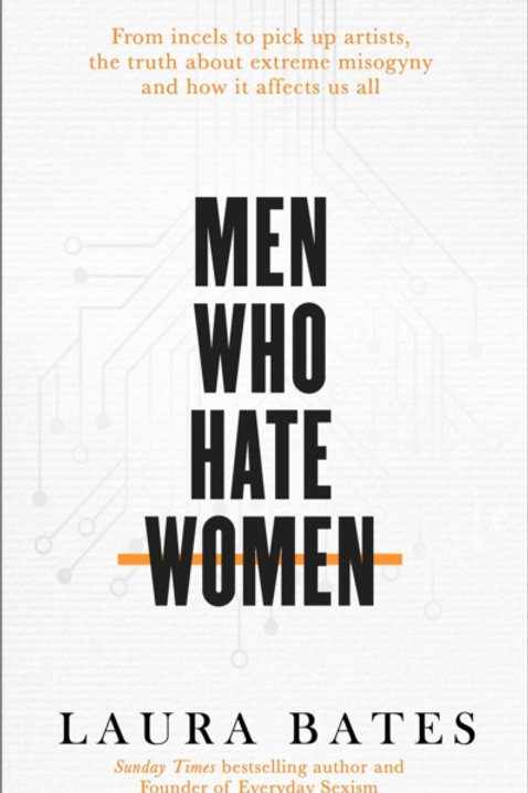 Men Who Hate Women - Laura Bates