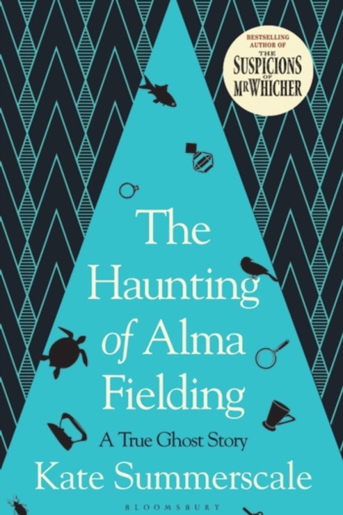 The Haunting of Alma Fielding : A True Ghost Story - Kate Summerscale