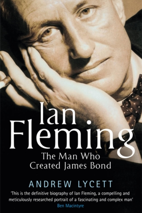 Ian Fleming: The Man Who Created James Bond - Andrew Lycett