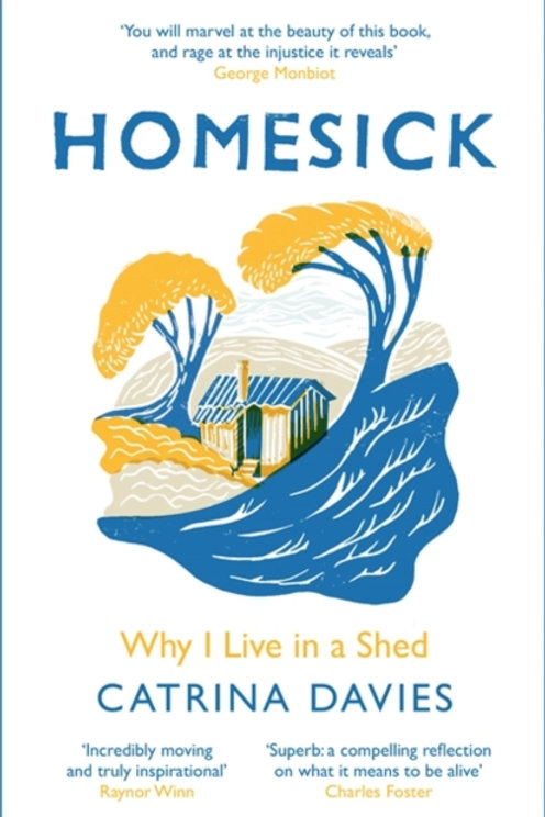 Homesick: Why I Live in a Shed - Catrina Davies