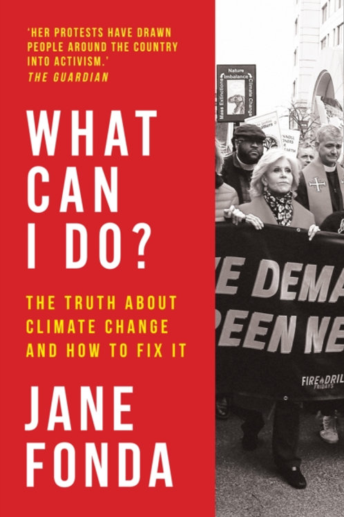 What Can I Do? The Truth About Climate Change and How to Fix It - Jane Fonda