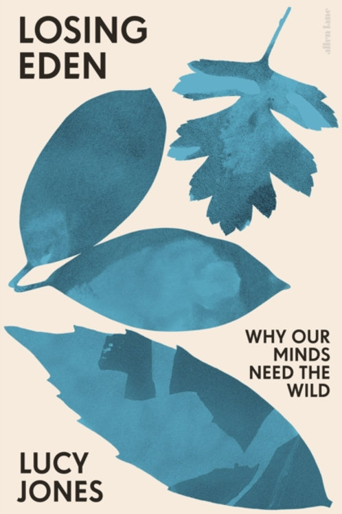 Losing Eden: Why Our Minds Need the Wild - Lucy Jones