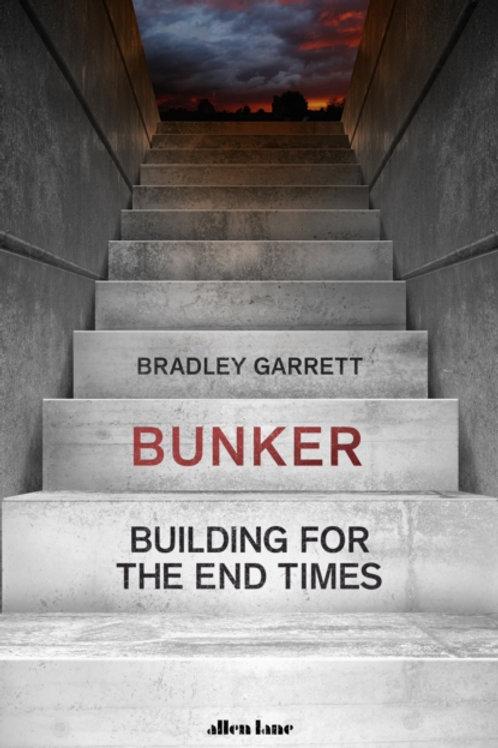 Bunker: Building for the End of Times - Bradley Garrett