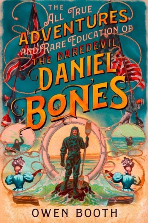 The All True Adventures and Rare Education of the Daredevil Daniel Bones