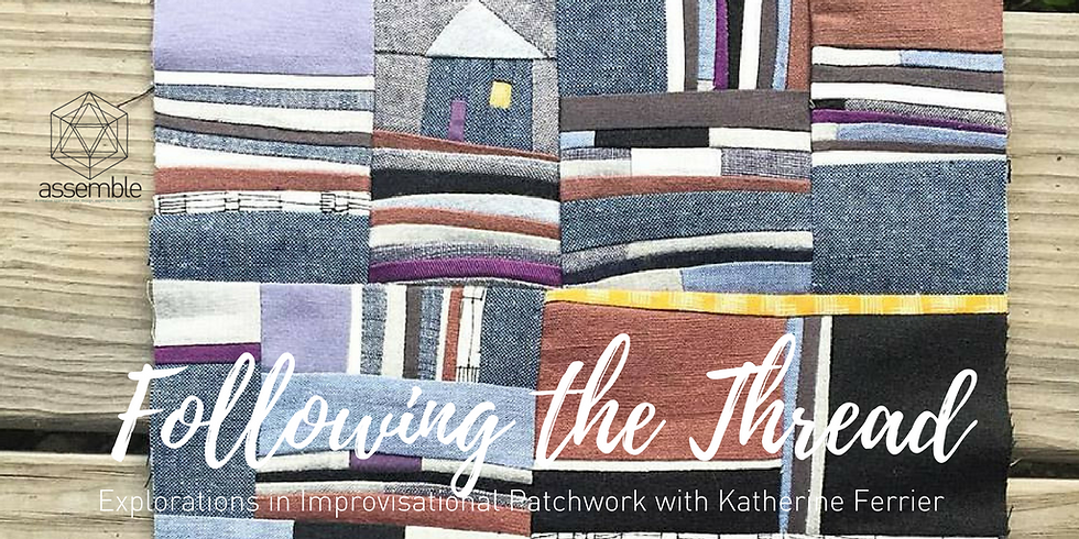 Following the Thread~ Explorations in Improvisational Patchwork with Katherine Ferrier (2)