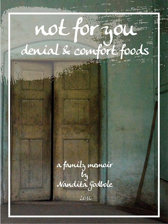 My family memoir, 'Not For You: Denial & Comfort Foods'.