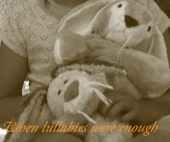 When Lullabies Were Enough