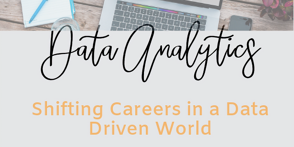 Shifting Careers in a Data Driven World: Working in Data Analytics